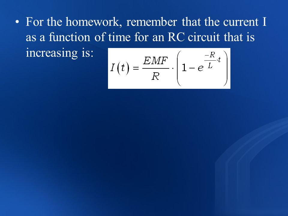 For the homework, remember that the current I as a function of time for an RC circuit that is increasing is: