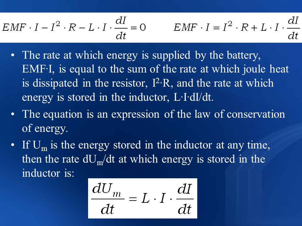 The rate at which energy is supplied by the battery, EMF·I, is equal to the sum of the rate at which joule heat is dissipated in the resistor, I2·R, and the rate at which energy is stored in the inductor, L·I·dI/dt.