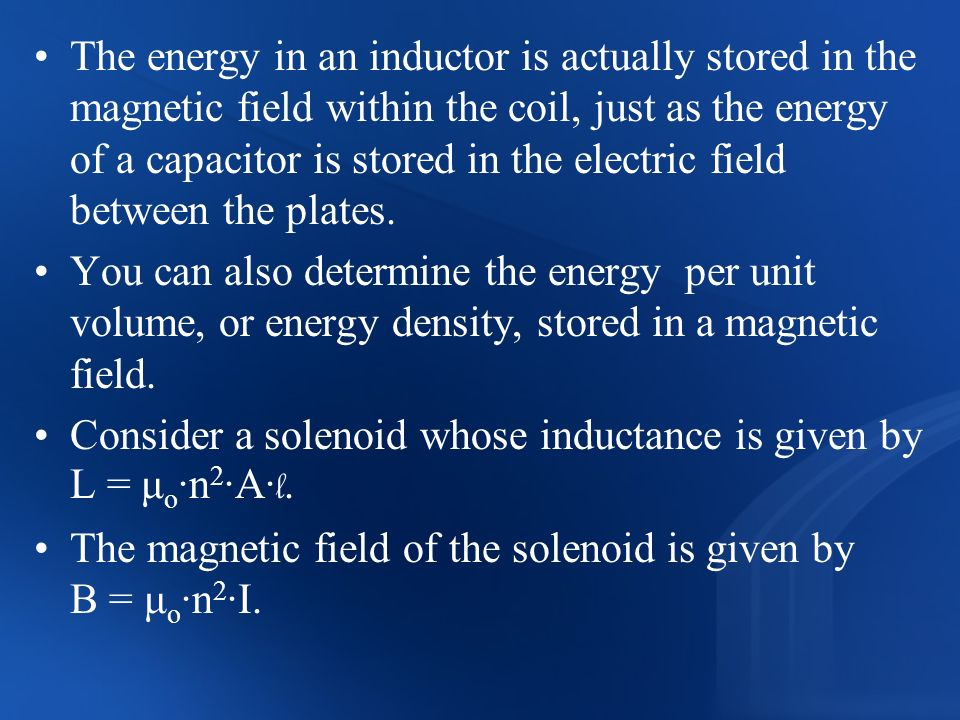 The energy in an inductor is actually stored in the magnetic field within the coil, just as the energy of a capacitor is stored in the electric field between the plates.