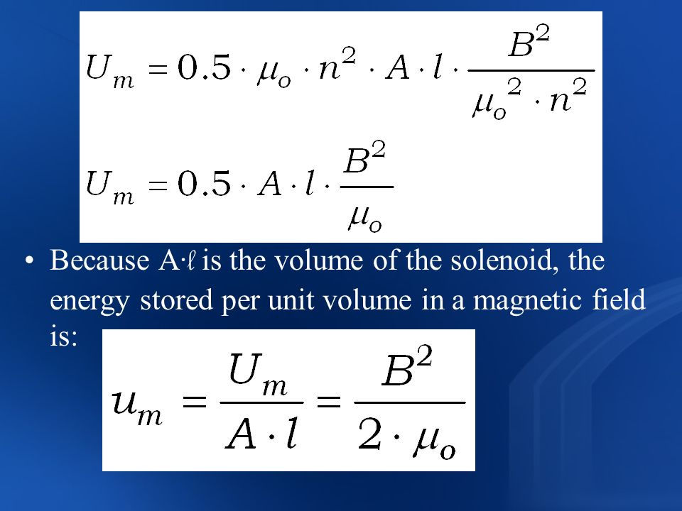 Because A·l is the volume of the solenoid, the energy stored per unit volume in a magnetic field is: