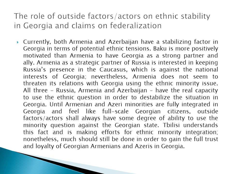 The role of outside factors/actors on ethnic stability in Georgia and claims on federalization