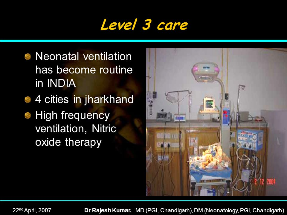 Level 3 care Neonatal ventilation has become routine in INDIA