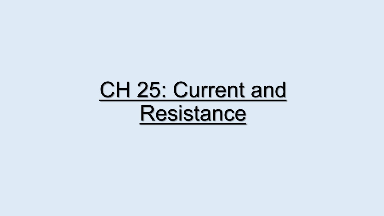 CH 25: Current and Resistance