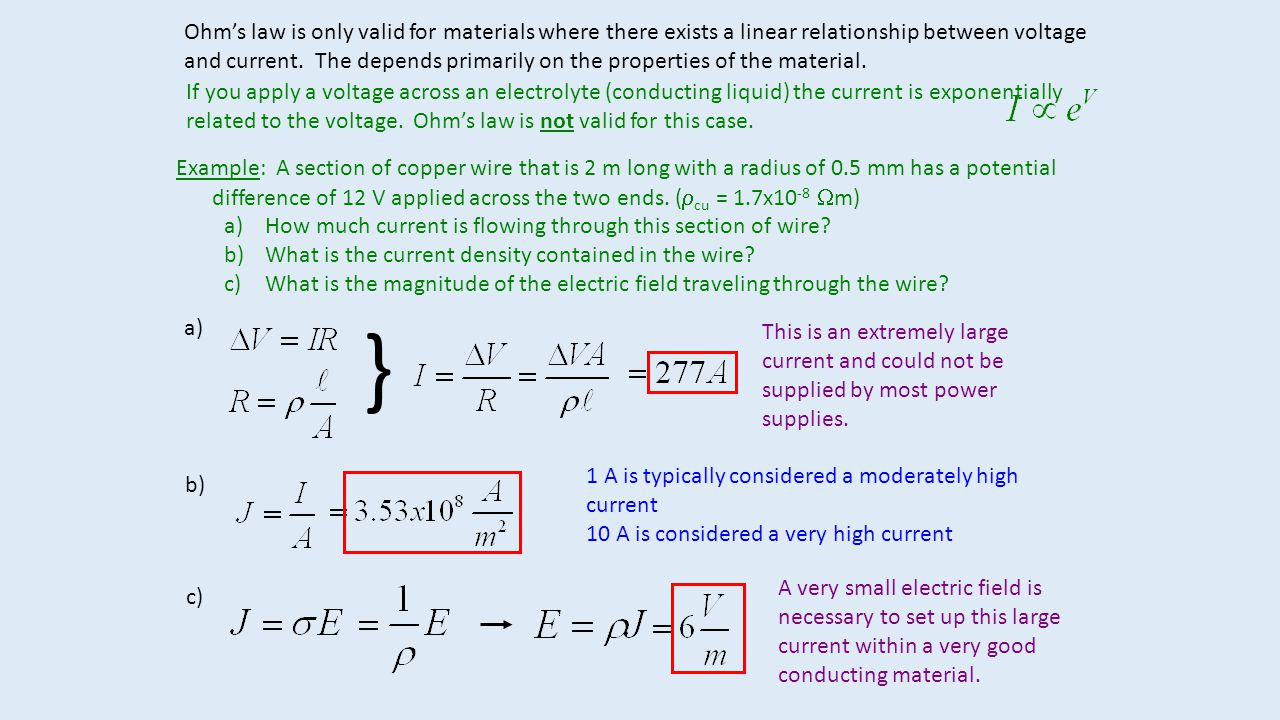 Ohm's law is only valid for materials where there exists a linear relationship between voltage and current. The depends primarily on the properties of the material.