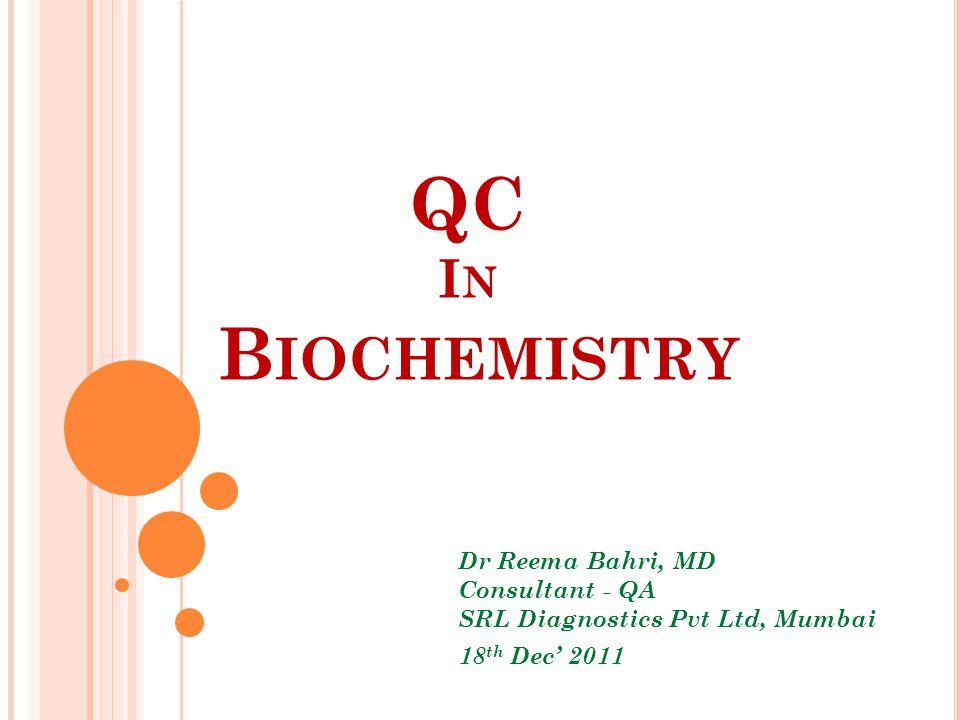 QC In Biochemistry Dr Reema Bahri, MD Consultant - QA SRL Diagnostics Pvt Ltd, Mumbai.