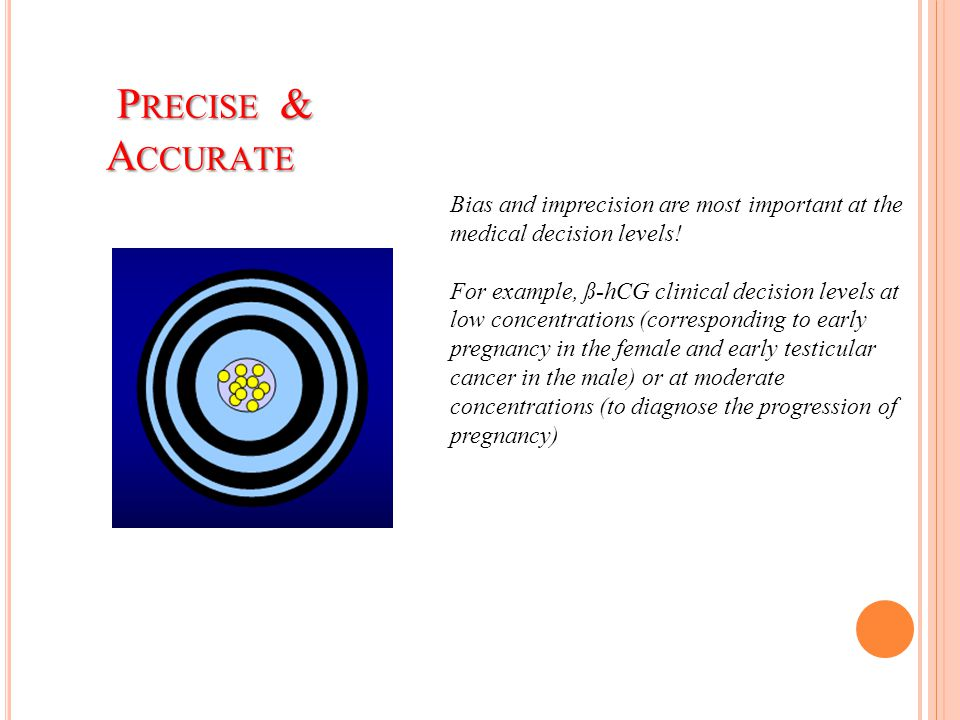 Precise & Accurate Bias and imprecision are most important at the medical decision levels!
