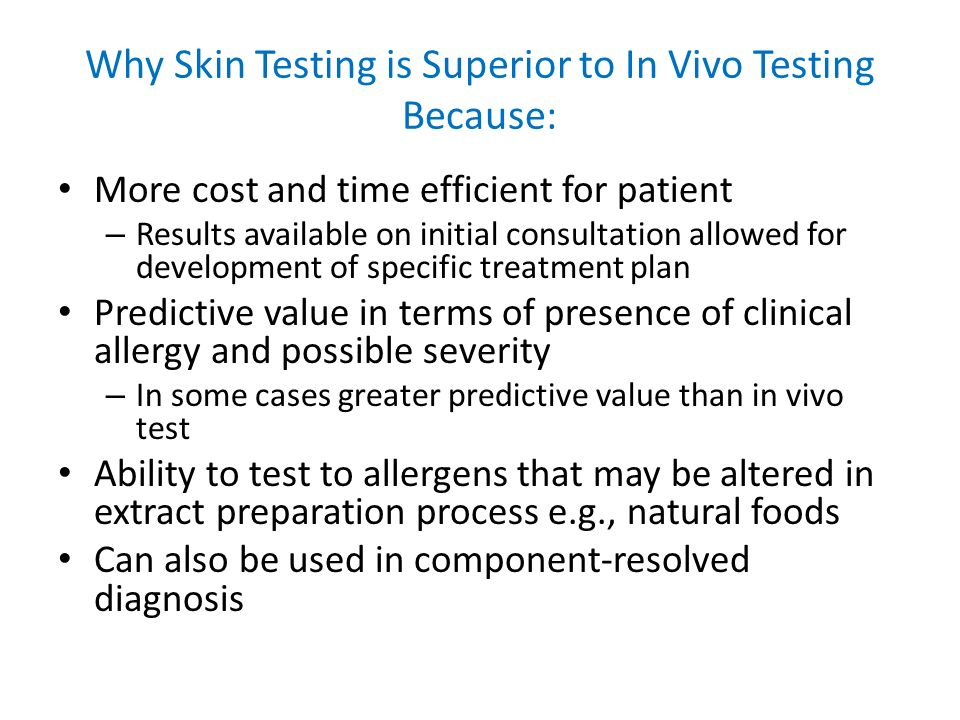 Why Skin Testing is Superior to In Vivo Testing Because: