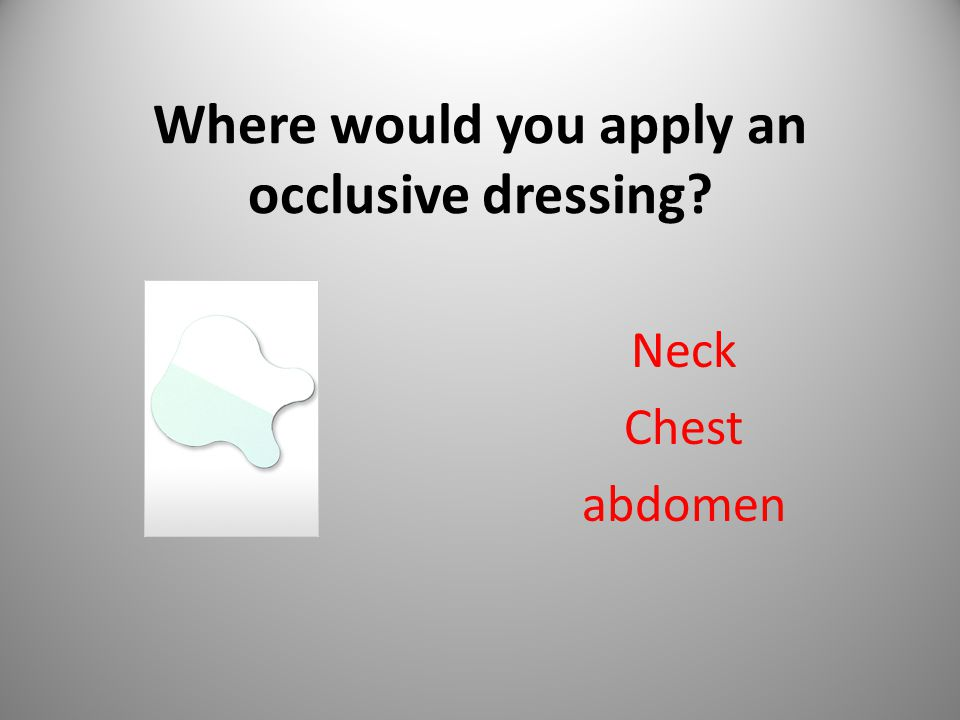 Where would you apply an occlusive dressing