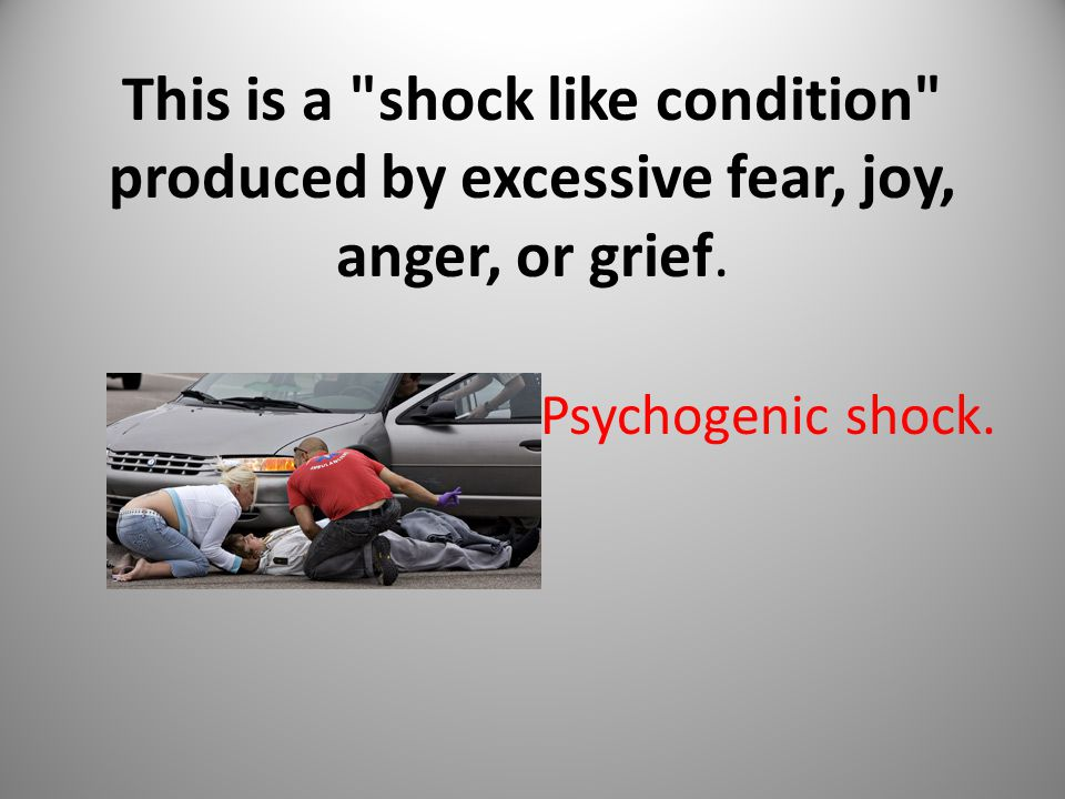 This is a shock like condition produced by excessive fear, joy, anger, or grief.