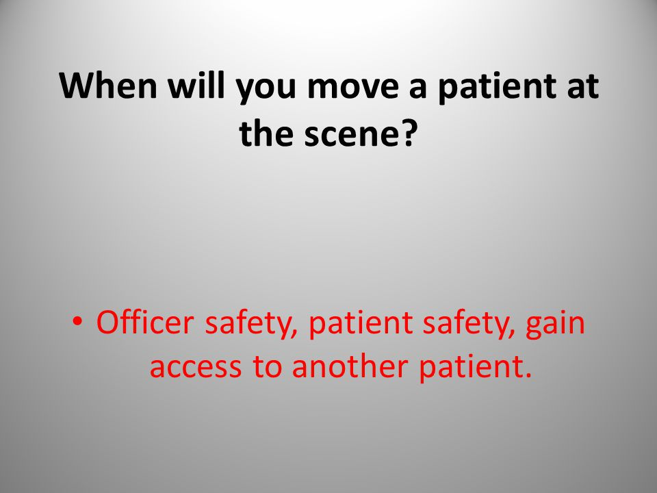 When will you move a patient at the scene