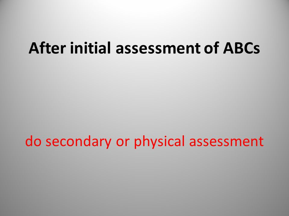 After initial assessment of ABCs