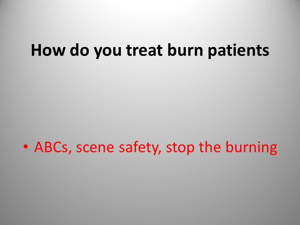 How do you treat burn patients