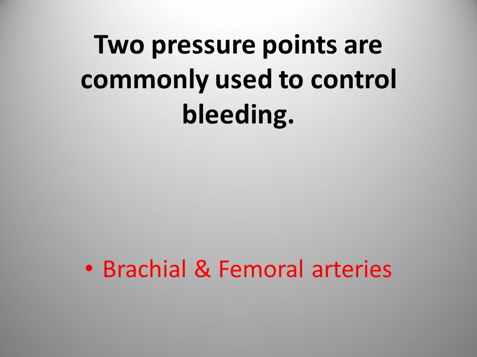 Two pressure points are commonly used to control bleeding.