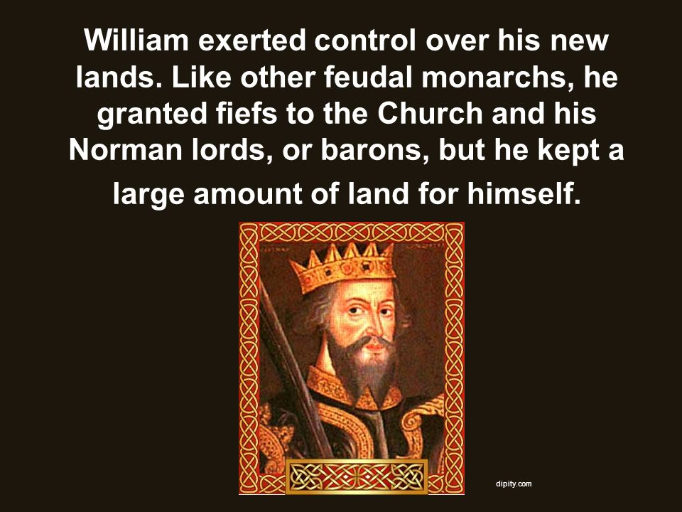 William exerted control over his new lands