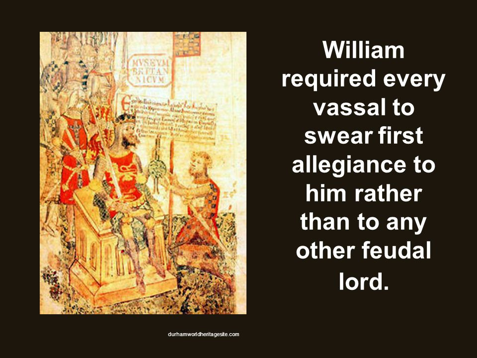 William required every vassal to swear first allegiance to him rather than to any other feudal lord.