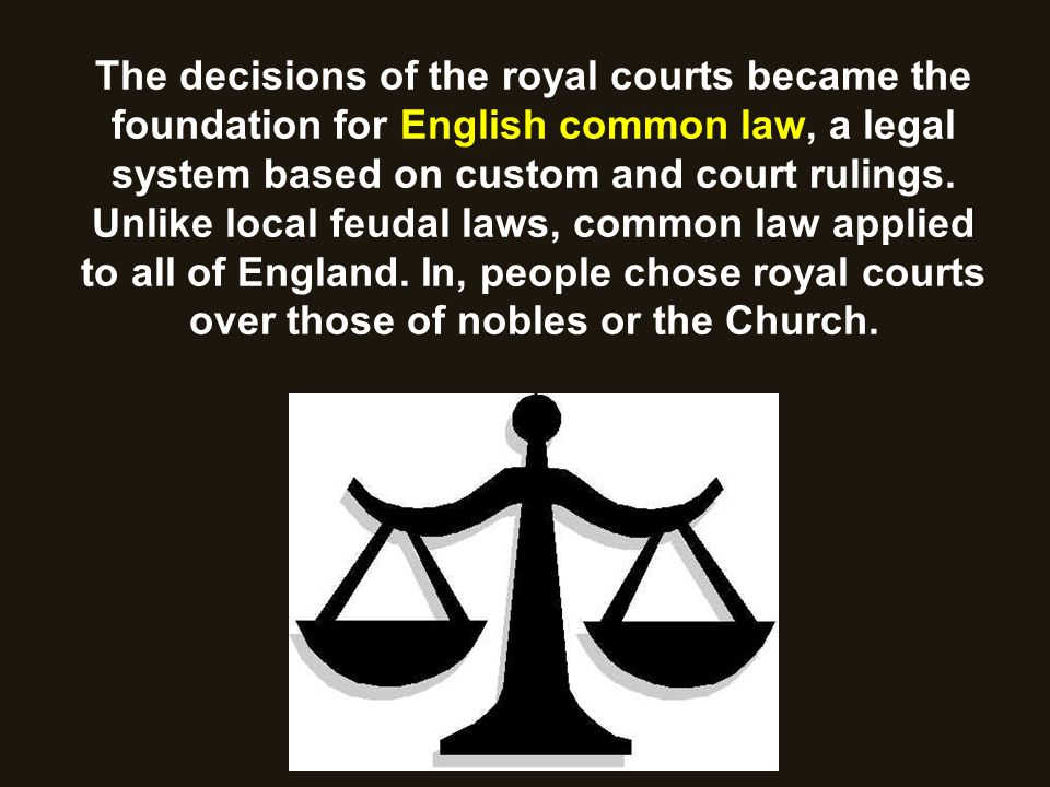 The decisions of the royal courts became the foundation for English common law, a legal system based on custom and court rulings.