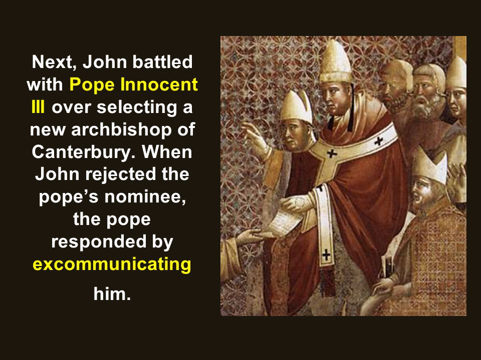 Next, John battled with Pope Innocent III over selecting a new archbishop of Canterbury.
