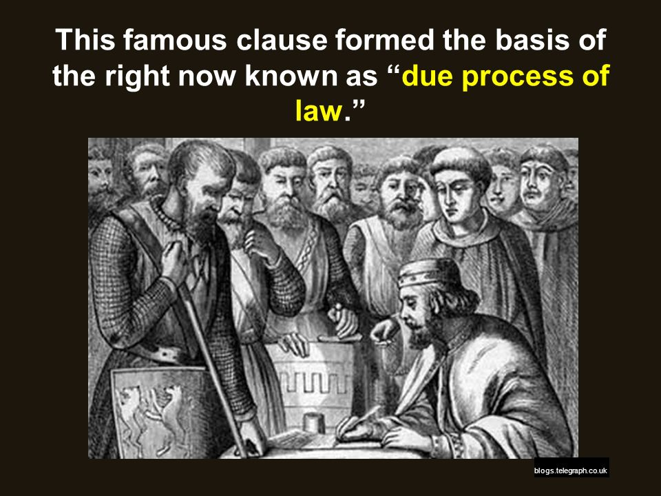 This famous clause formed the basis of the right now known as due process of law.