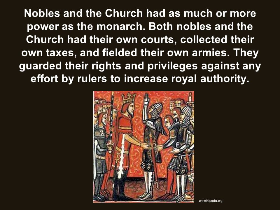 Nobles and the Church had as much or more power as the monarch
