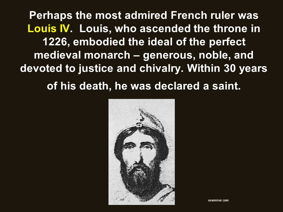 Perhaps the most admired French ruler was Louis IV