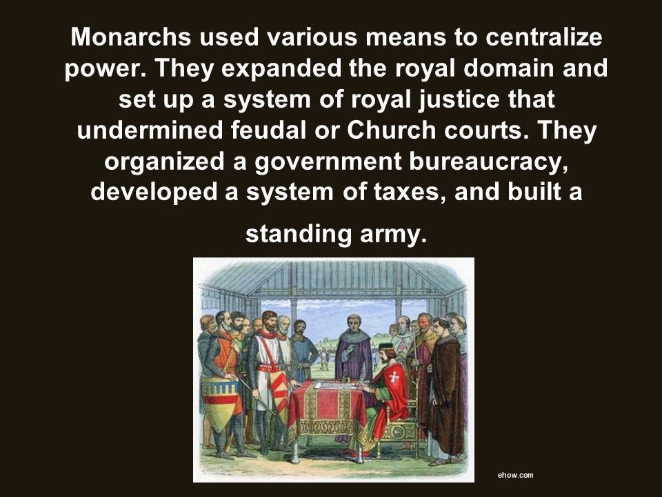 Monarchs used various means to centralize power