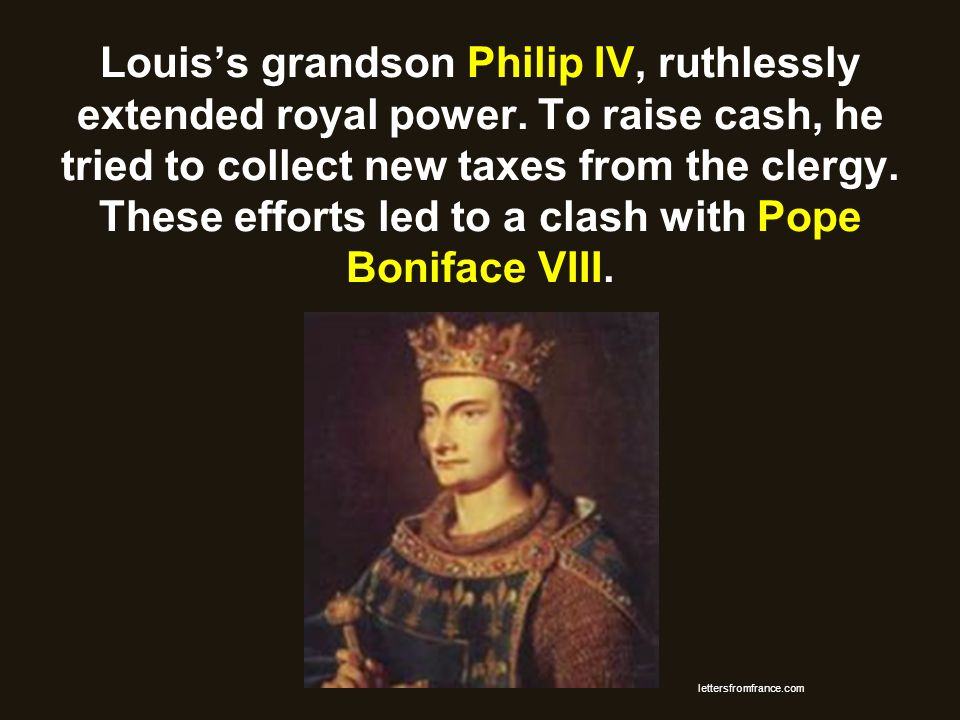 Louis's grandson Philip IV, ruthlessly extended royal power