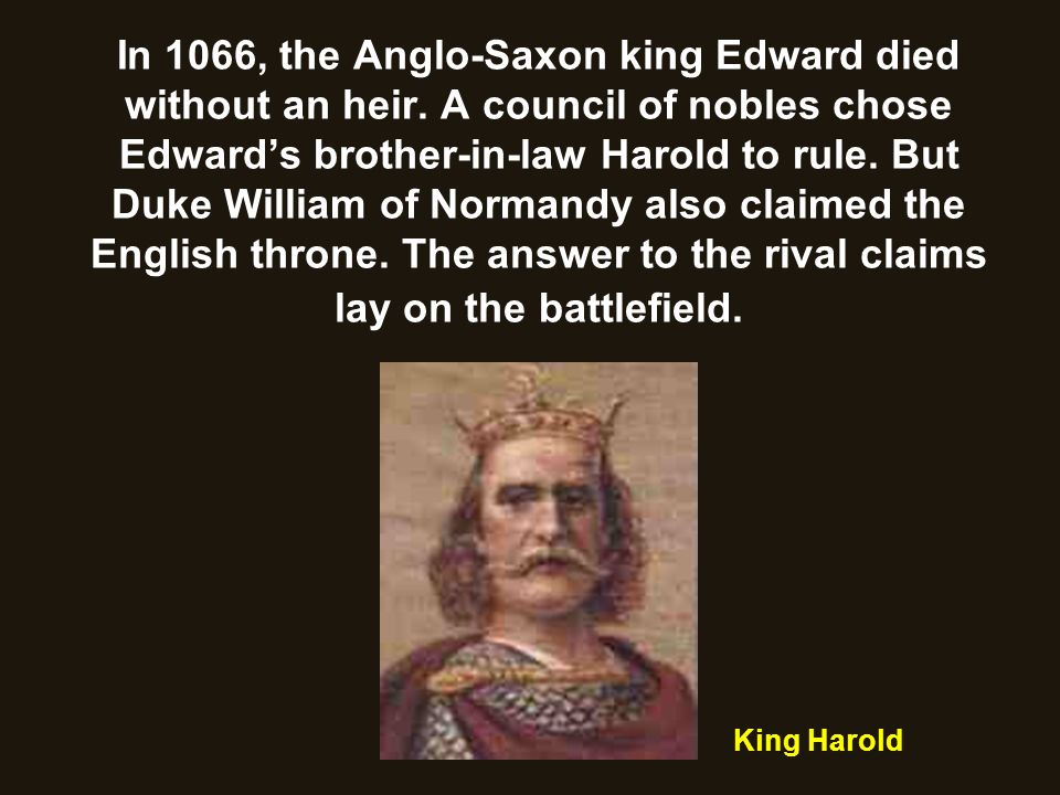 In 1066, the Anglo-Saxon king Edward died without an heir
