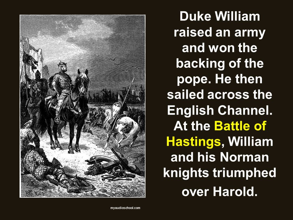 Duke William raised an army and won the backing of the pope