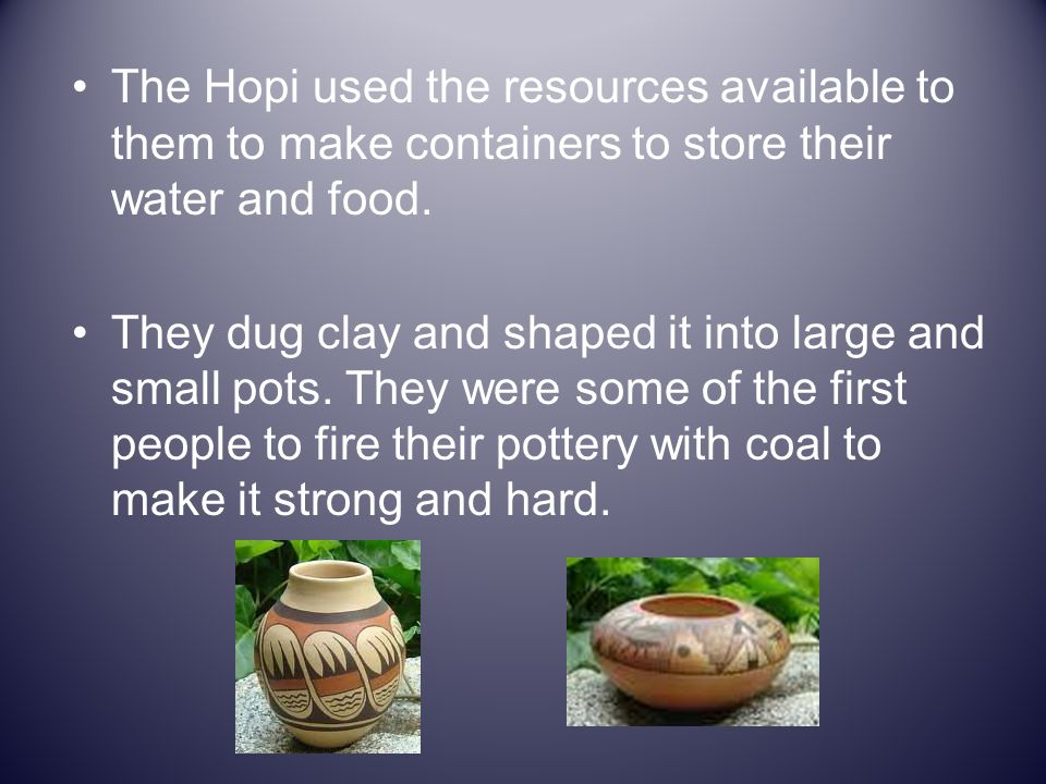 The Hopi used the resources available to them to make containers to store their water and food.
