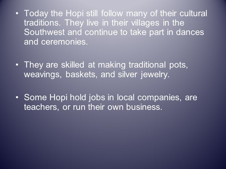 Today the Hopi still follow many of their cultural traditions