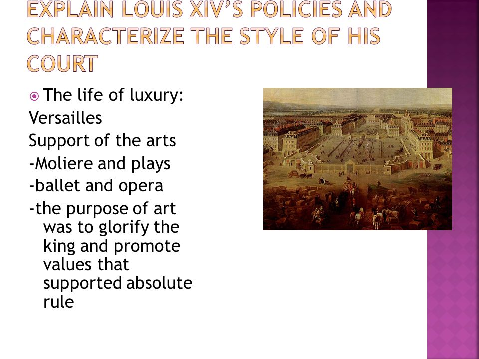 Explain Louis XIV's policies and characterize the style of his court