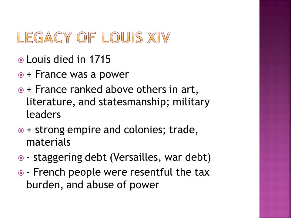 Legacy of Louis XIV Louis died in 1715 + France was a power