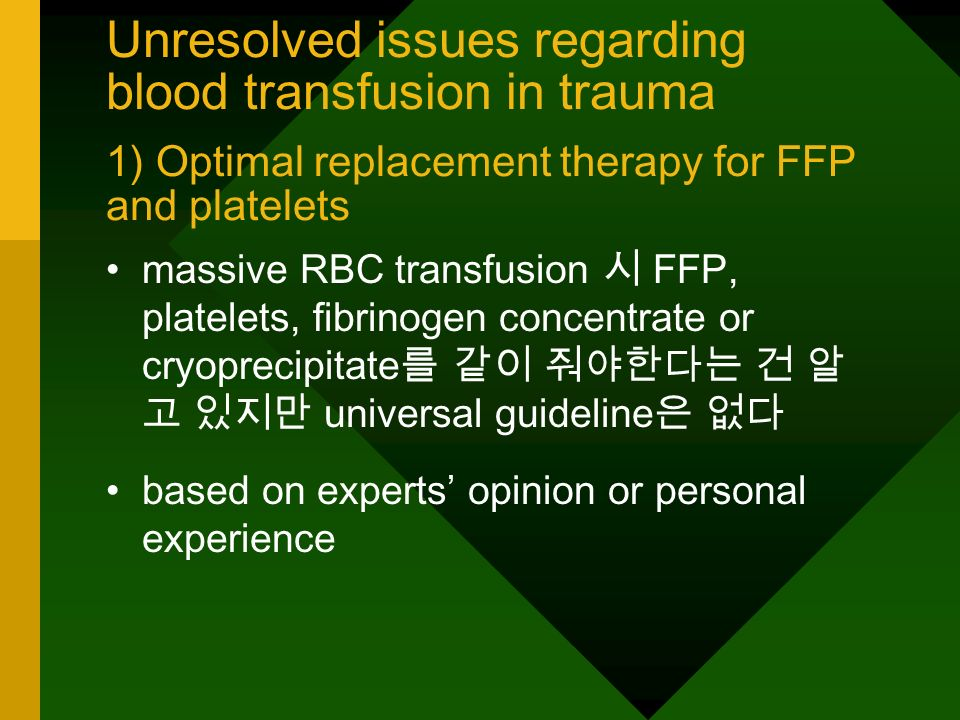Unresolved issues regarding blood transfusion in trauma 1) Optimal replacement therapy for FFP and platelets