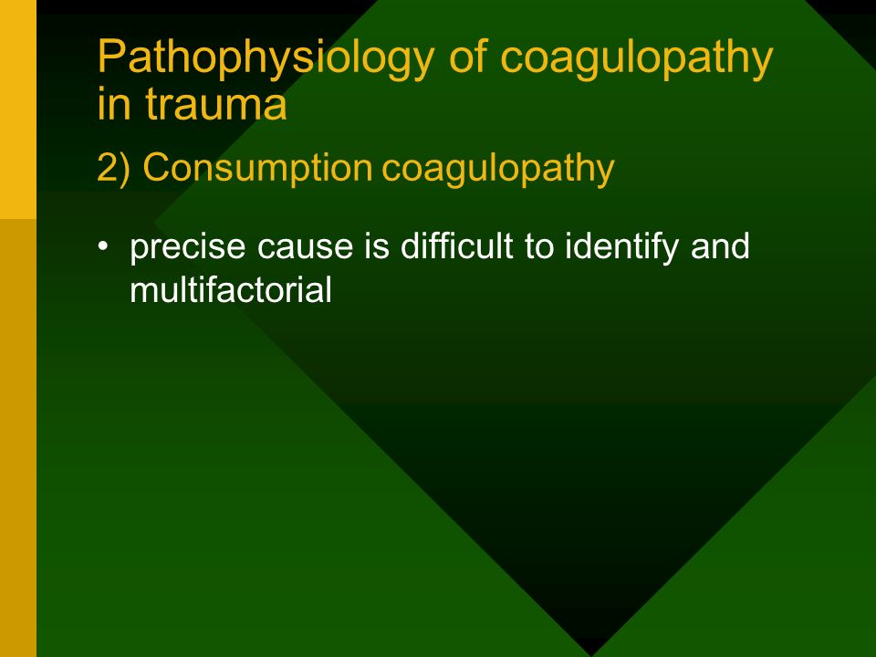 Pathophysiology of coagulopathy in trauma 2) Consumption coagulopathy