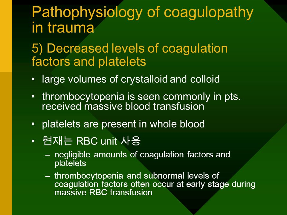 Pathophysiology of coagulopathy in trauma 5) Decreased levels of coagulation factors and platelets