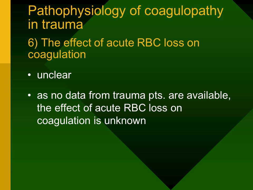 Pathophysiology of coagulopathy in trauma 6) The effect of acute RBC loss on coagulation