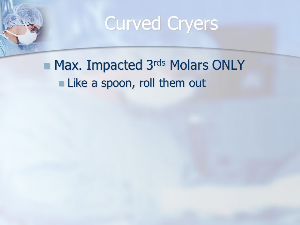 Curved Cryers Max. Impacted 3rds Molars ONLY