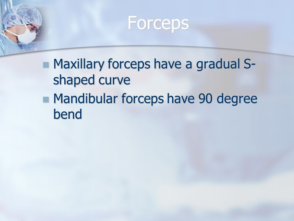 Forceps Maxillary forceps have a gradual S-shaped curve