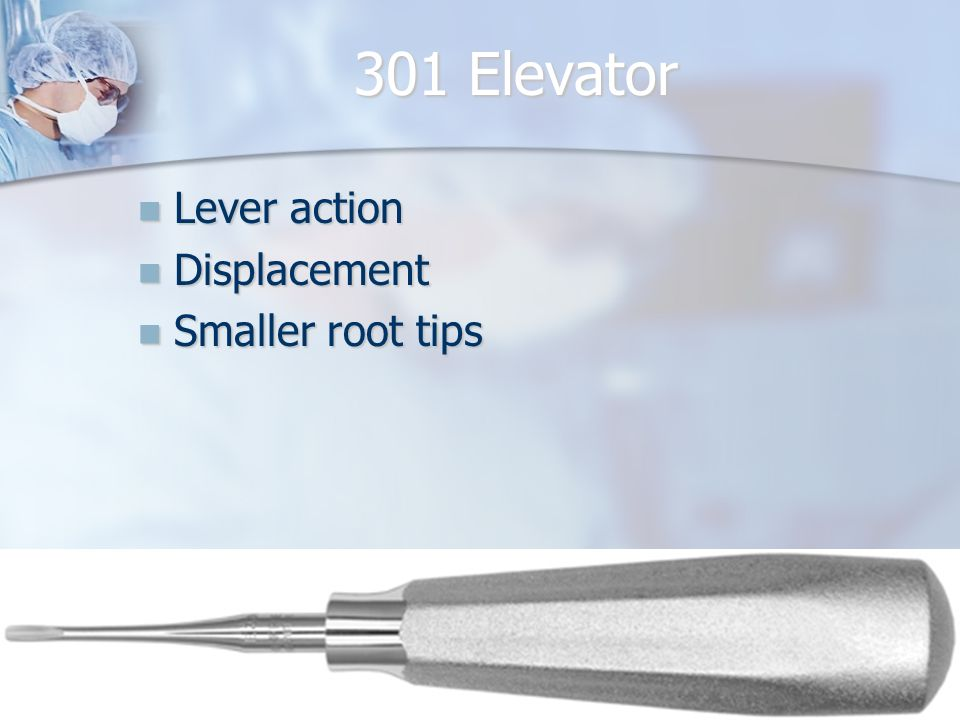 301 Elevator Lever action Displacement Smaller root tips