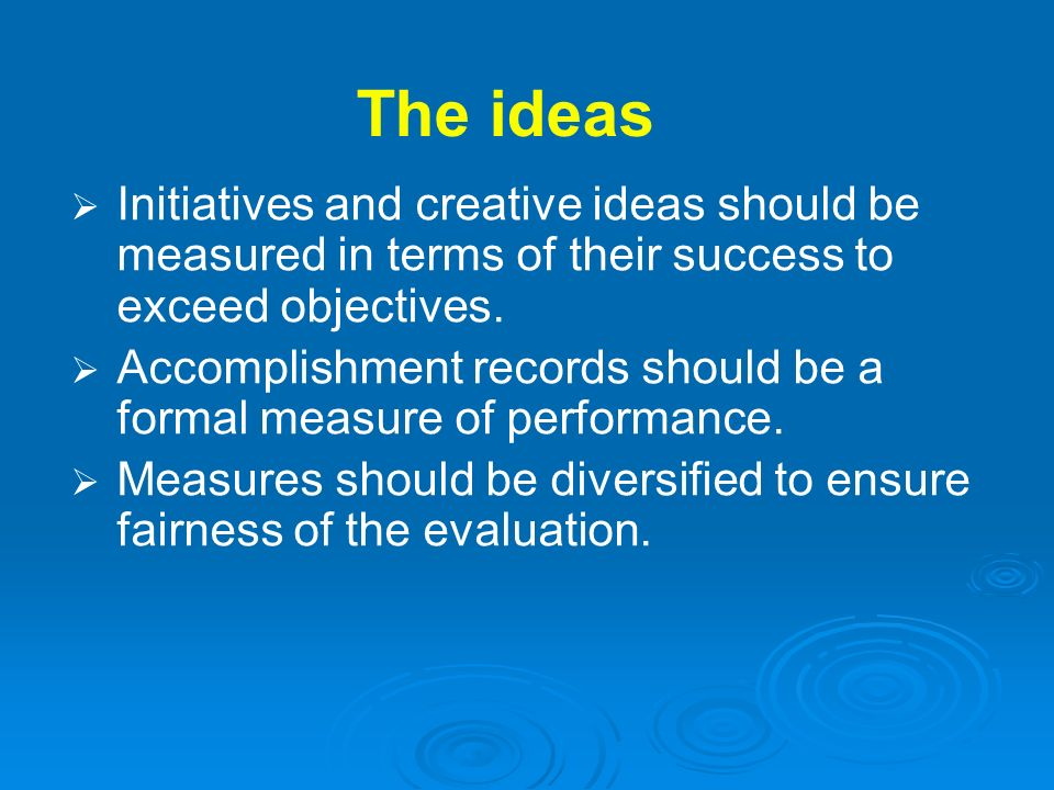 The ideas Initiatives and creative ideas should be measured in terms of their success to exceed objectives.