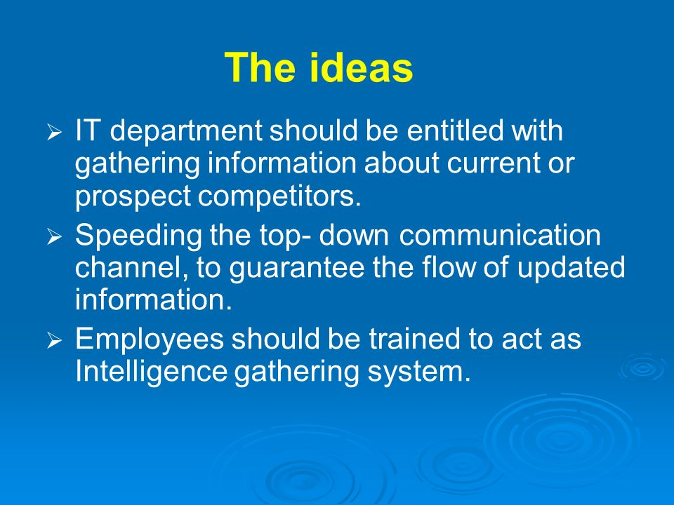 The ideas IT department should be entitled with gathering information about current or prospect competitors.