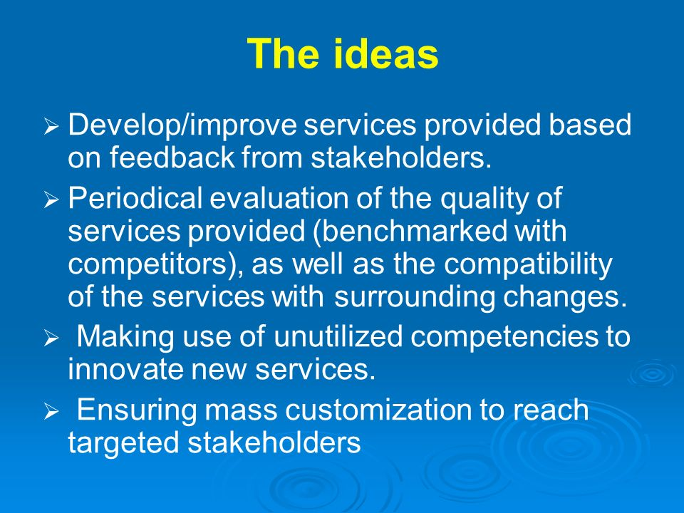 The ideas Develop/improve services provided based on feedback from stakeholders.