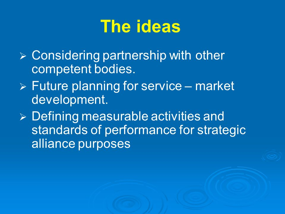 The ideas Considering partnership with other competent bodies.