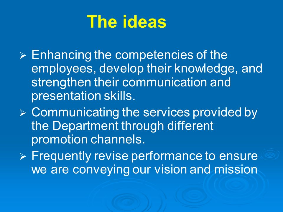 The ideas Enhancing the competencies of the employees, develop their knowledge, and strengthen their communication and presentation skills.