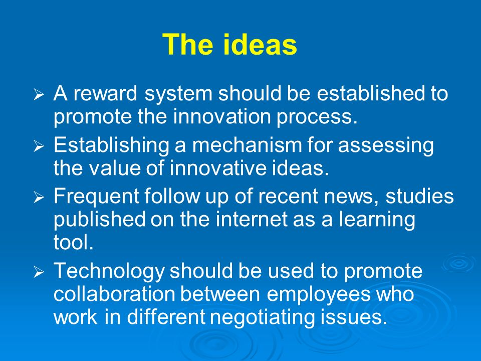 The ideas A reward system should be established to promote the innovation process.