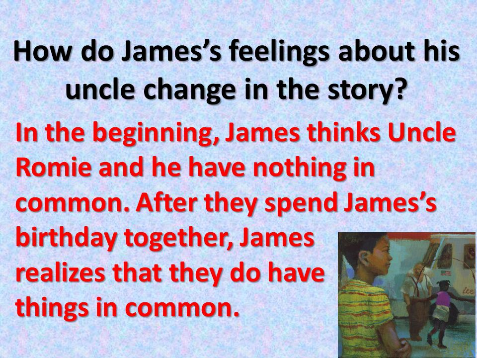 How do James's feelings about his uncle change in the story