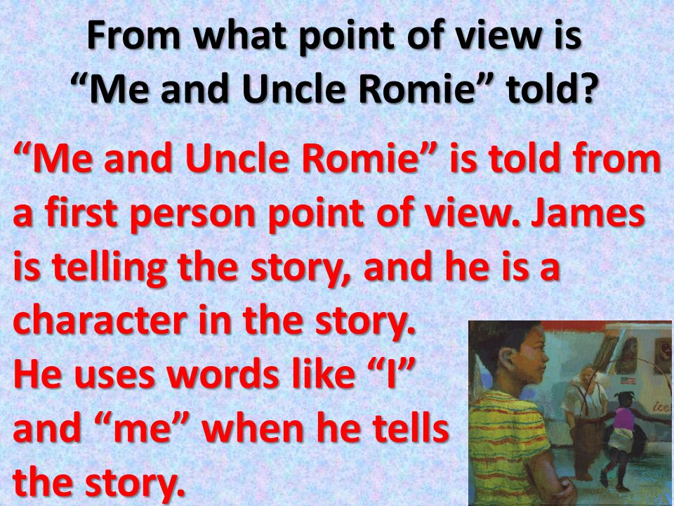 From what point of view is Me and Uncle Romie told