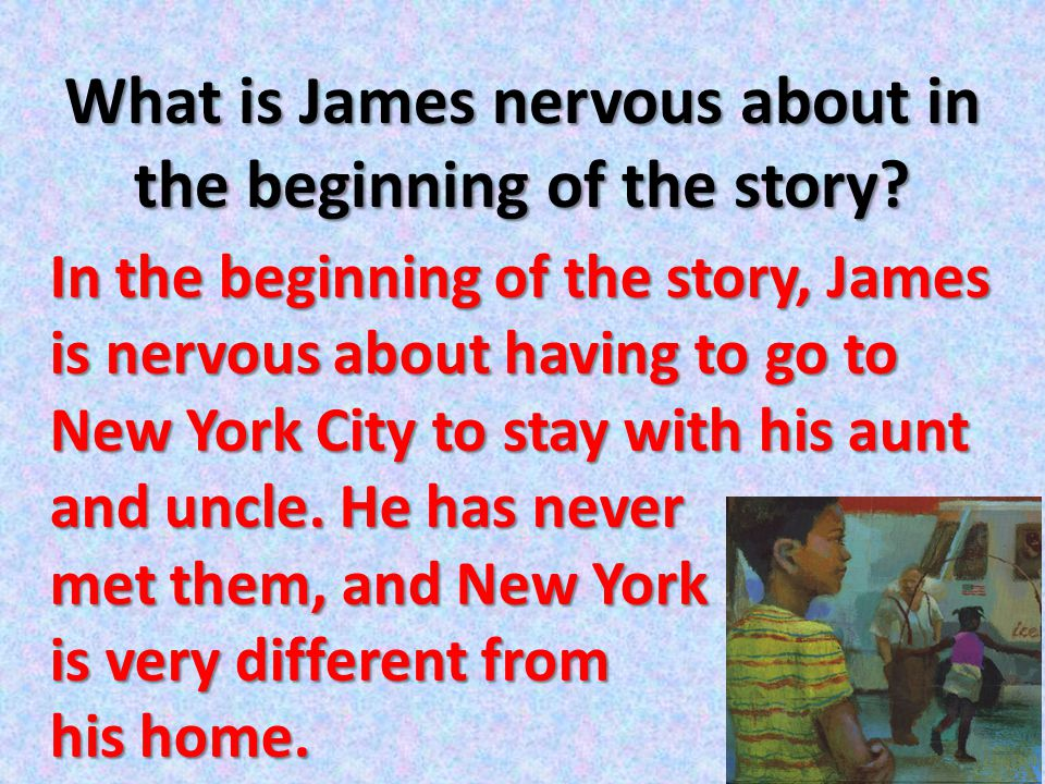 What is James nervous about in the beginning of the story