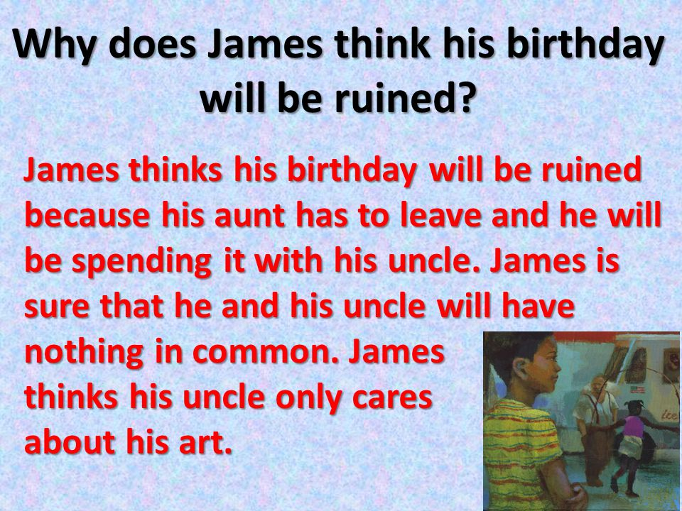 Why does James think his birthday will be ruined