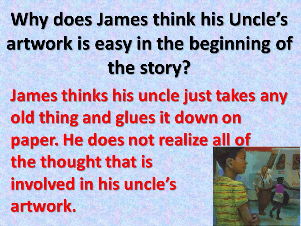 Why does James think his Uncle's artwork is easy in the beginning of the story